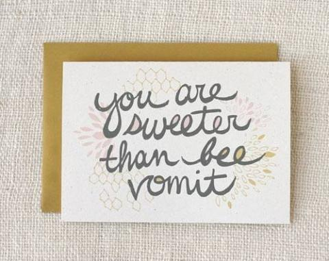 You are sweeter than bee vomit