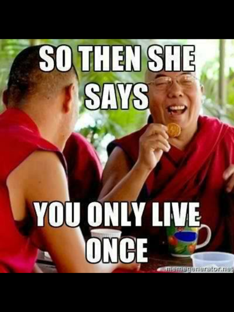 Two monks laughing: So then she says, you only live once