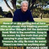 None of us are getting out of here alive - Richard Gere