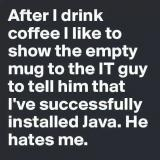 IT guy: I have successfully installed Java