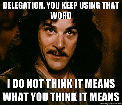 Delegation, by Inigo Montoya of The Princess Bride